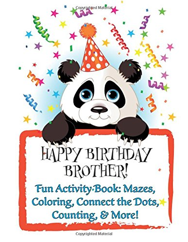 Download HAPPY BIRTHDAY BROTHER! Fun Activity Book: Mazes, Coloring, Connect the Dots, Counting, & More!: (Personalized Birthday Book for Boys!) PDF