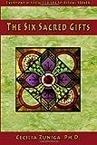 The Six Sacred Gifts, Cecilia Zuniga, 1481249746