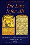 The Law Is for All : The Authorized Popular Commentary of Liber Al Vel Legis Sub Figura Ccxx, the Book of the Law, Crowley, Aleister, 0972658386
