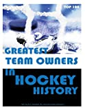 Greatest Team Owners in Hockey History: Top 100, Alex Trost and Vadim Kravetsky, 1492946443