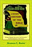A Short History of the Bible, Bronson C. Keeler, 1585092053