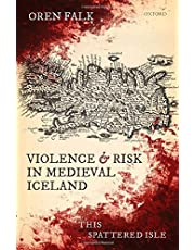 Violence and Risk in Medieval Iceland: This Spattered Isle