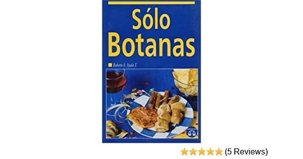 Sòlo Botanas! (Spanish Edition): Roberto A. Ayala: 9789706060839: Amazon.com: Books