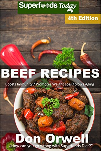 Beef Recipes: Over 65+ Low Carb Beef Recipes, Dump Dinners Recipes, Quick & Easy Cooking Recipes, Antioxidants & Phytochemicals, Soups Stews and Chilis, Slow Cooker Recipes by Don Orwell