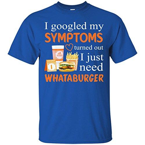 I Googled My Symptoms Turned Out I Just Need Whataburger T Shirt