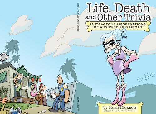 LIFE, DEATH AND OTHER TRIVIA Outrageous Observations of a Wicked Old Broad