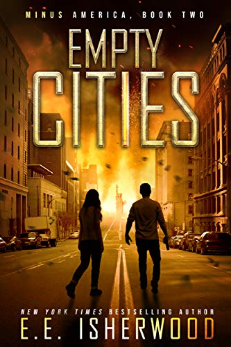 Empty Cities: A Post-Apocalyptic Survival Thriller (Minus America Book 2) by [Isherwood, EE]