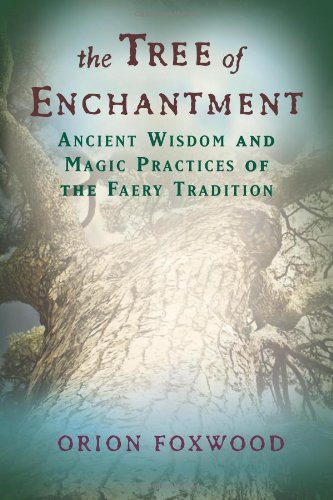 Tree of Enchantment: Ancient Wisdom and Magic Practices of the Faery - Foxwoods Stores