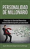 Personalidad de millonario: Consigue tu libertad financiera conociendo tu tipo de personalidad