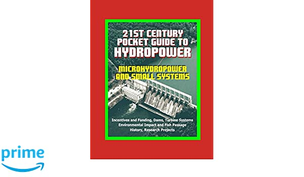 21st Century Pocket Guide To Hydropower Microhydropower And Small