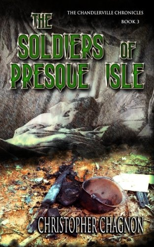 The Soldiers Of Presque Isle The Chandlerville Chronicles Volume 3