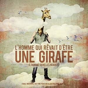 L  homme qui rêvait d être une girafe   (L homme dans les nuages) livre cd.  Année  2013. Auteur  Poisson, Tom Editeur  Harmonia Mundi 24cbdb06a82