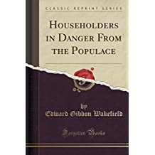 Householders in Danger From the Populace (Classic Reprint)