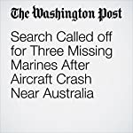 Search Called off for Three Missing Marines After Aircraft Crash Near Australia | Thomas Gibbons-Neff