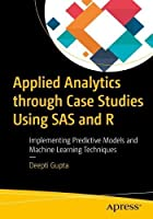 Applied Analytics through Case Studies Using SAS and R Front Cover