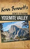 Kenn Bennett's Secrets to Enjoying Yosemite Valley, Kenn Bennett, 0983538700