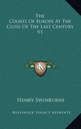 Read Online The Courts Of Europe At The Close Of The Last Century V1 pdf epub