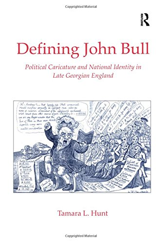 Defining John Bull  Caricature Politics And National Identity In Late Georgian England