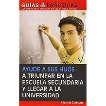 Ayude a sus hijos a triunfar en la escuela secundaria y llegar a la universidad (Help Your Children Succeed in...
