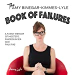 The Amy Binegar-Kimmes-Lyle Book of Failures: A Funny Memoir of Missteps, Inadequacies, and Faux Pas | Amy Lyle