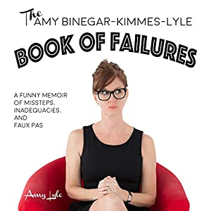 The Amy Binegar-Kimmes-Lyle Book of Failures Audiobook
