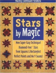 Stars by Magic: New Super-Easy Technique! Diamond-Free(r) Stars from Squares and Rectangles! Perfect Points and No Y-Seams!