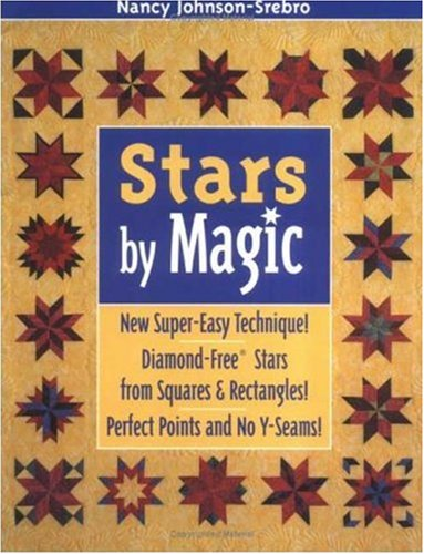Stars by Magic: New Super-Easy Techinque! Diamond-Free Stars From Squares & Rectangles! Perfect Points And No Y-Seams!