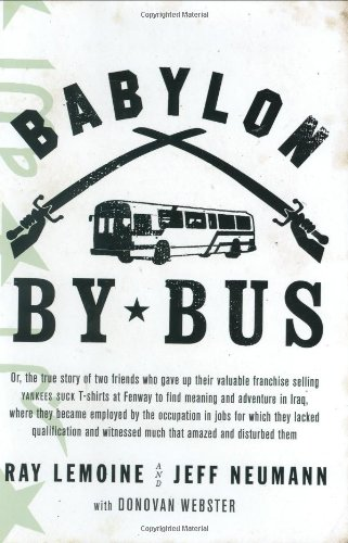 Babylon by Bus: Or true story of two friends who gave up valuable franchise selling T-shirts to find meaning & adventure in Iraq where they became employed by the Occupation... ebook