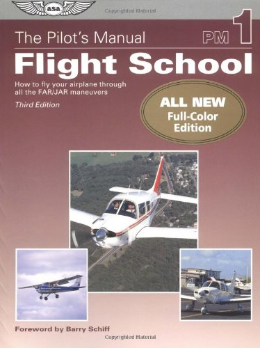 The Pilot's Manual: Flight School: How to Fly Your Airplane Through All the FAR/JAR Maneuvers (Pilot's Manual series, Th