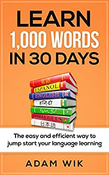 Learn 1,000 Words in 30 Days: The Easy and Efficient Way to Jump Start Your Language Learning by [Wik, Adam]