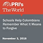 Schools Help Colombians Remember What It Means to Forgive | Jasmine Garsd