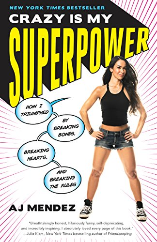 Crazy Is My Superpower: How I Triumphed by Breaking Bones, Breaking Hearts, and Breaking the -