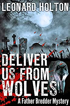 Deliver Us From Wolves (The Father Bredder Mysteries Book 4) by [Holton, Leonard]