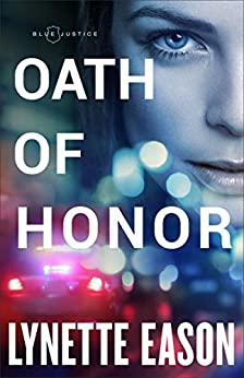 Oath of Honor (Blue Justice Book #1) by [Eason, Lynette]