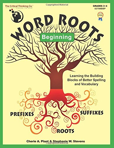 Word Roots Critical Thinking - Word Roots Beginning: Learning the Building Blocks of Better Spelling and Vocabulary