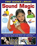 img - for First Science Library: Sound Magic: How Does Sound Travel? Can You Feel Sound, Can You Trap It? 16 Easy-to-Follow Experiments Teach 5 to 7 year-olds All About Noise, Music and Vibrations. book / textbook / text book