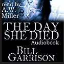 The Day She Died: A Time-Travel Mystery Novel Audiobook by Bill Garrison Narrated by A. W. Miller