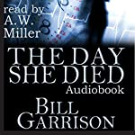 The Day She Died: A Time-Travel Mystery Novel | Bill Garrison