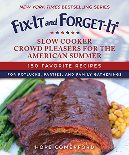 Fix-It and Forget-It Slow Cooker Crowd Pleasers for the American Summer: 150 Favorite Recipes for Potlucks, Parties, and Family Gatherings by Hope Comerford