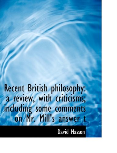 Download Recent British philosophy: a review, with criticisms; including some comments on Mr. Mill's answer t PDF