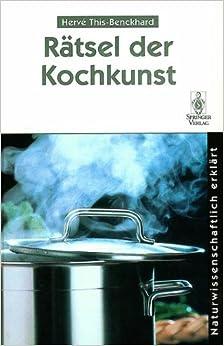 Rätsel der Kochkunst: Naturwissenschaftlich erklärt (German Edition)