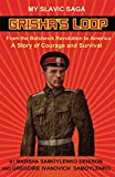 Grisha's Loop - My Slavic Saga: From the Bolshevik Revolution to America A Story of Courage and Survival