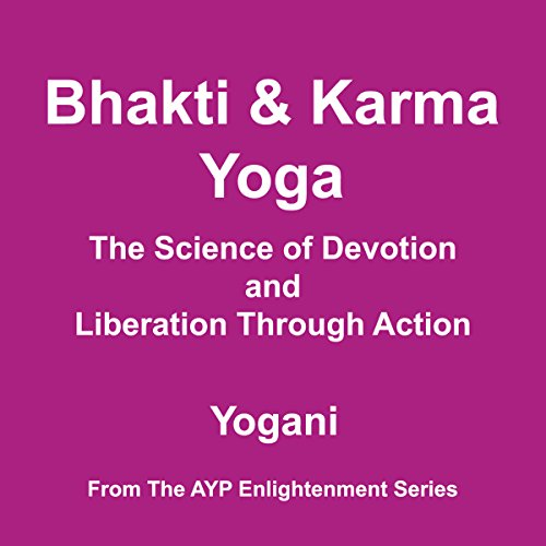 [BOOK] Bhakti & Karma Yoga - The Science of Devotion and Liberation Through Action: AYP Enlightenment Serie EPUB