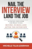 Nail the Interview, Land the Job: A Step-by-Step Guide for What to Do Before, During and After the Interview