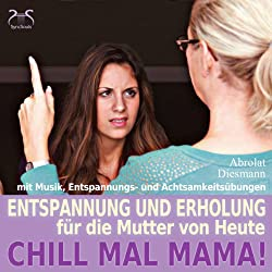Chill mal Mama!
