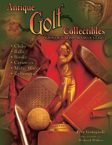 Antique Golf Collectibles, Identification & Value Guide; Clubs, Balls, Books, Ceramics, Metalwares, - Collectible Golf