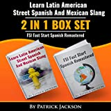 Learn Latin American Street Spanish and Mexican Slang and FSI Fast Start Spanish Remastered: 2 in 1 Box Set