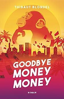 GOODBYE MONEY MONEY (French Edition) by [BLONDEL, THIBAUT]