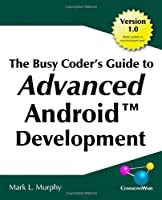 The Busy Coder's Guide to Advanced Android Development Front Cover