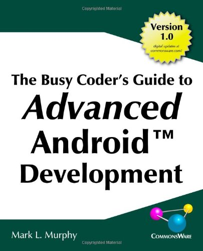 The Busy Coder's Guide to Advanced Android Development by Mark Lawrence Murphy, CommonsWare , LLC